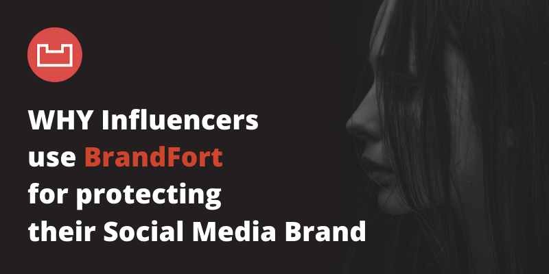 Why Influencers use BrandFort for protecting their Social Media Brand