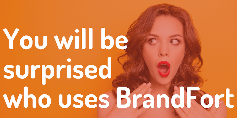 You will be surprised who uses BrandFort